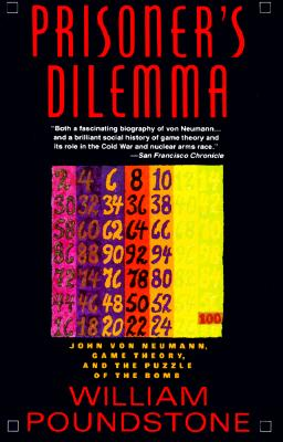 Prisoner's Dilemma/John Von Neumann, Game Theory and the Puzzle of the Bomb By Poundstone, William