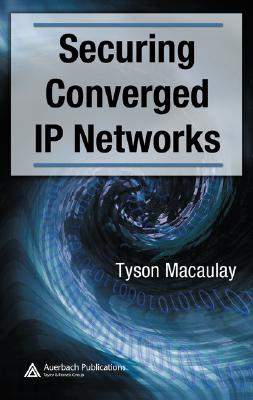 Securing Converged IP Networks By Macaulay, Tyson