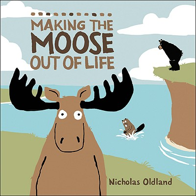 Making the Moose Out of Life By Oldland, Nicholas